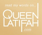 Read my words on QueenLatifah.com